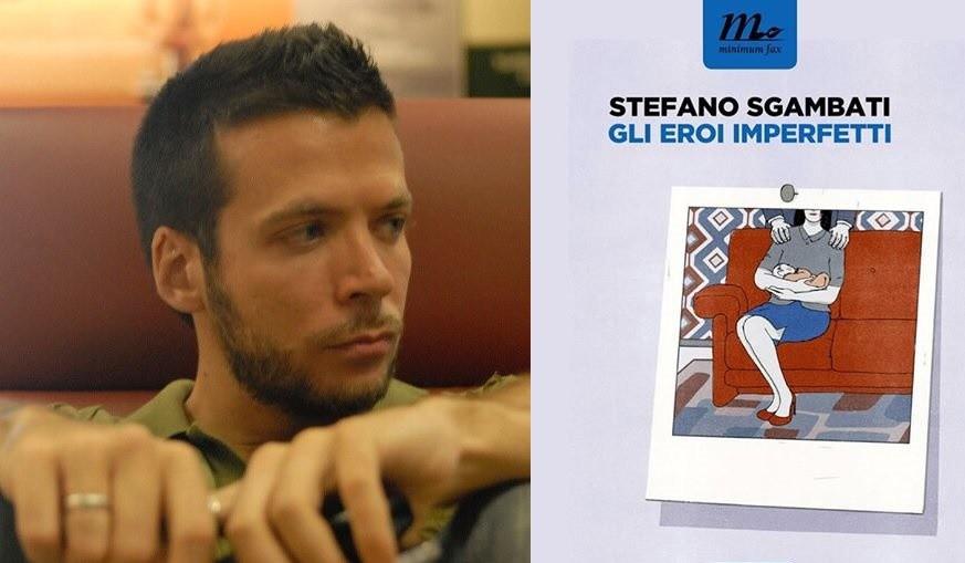Gli eroi imperfetti: intervista a Stefano Sgambati