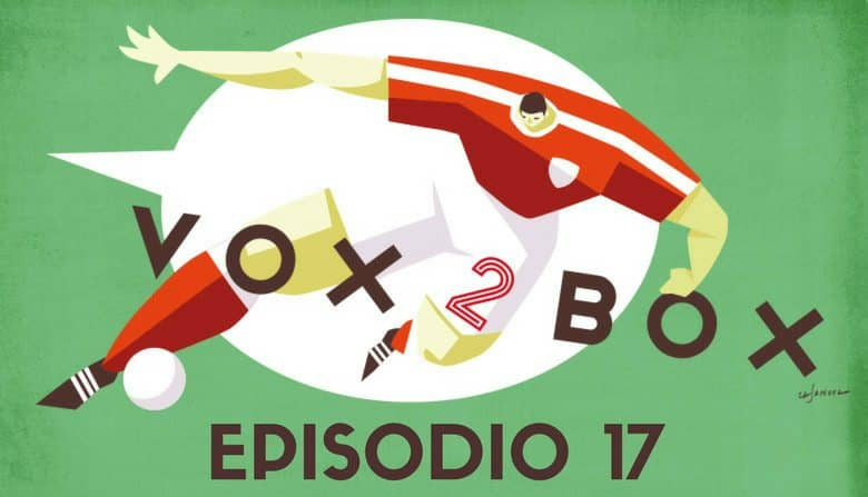vox 2 box - episodio 17