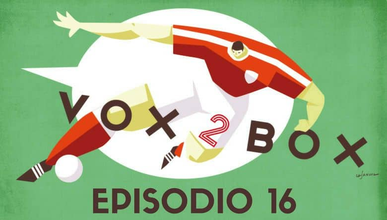vox 2 box - episodio 16